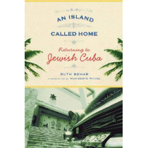 An Island Called Home: Returning to Jewish Cuba by Ruth Behar, 9780813545004