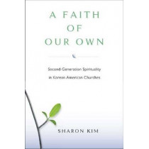 A FAITH OF OUR OWN: Second-generation Spirituality in Korean American Churches, 9780813547275
