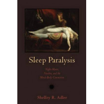 Sleep Paralysis: Night-mares, Nocebos and the Mind-Body Connection by Shelley R. Adler, 9780813548869