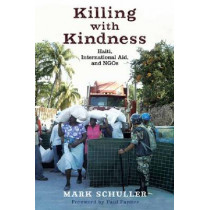 Killing with Kindness: Haiti, International Aid, and NGOs by Mark Schuller, 9780813553627