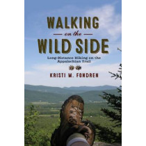Walking on the Wild Side: Long-Distance Hiking on the Appalachian Trail by Kristi M. Fondren, 9780813571881