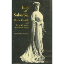 Idol of Suburbia: Marie Corelli and Late-Victorian Literary Culture by Annette Federico, 9780813919157