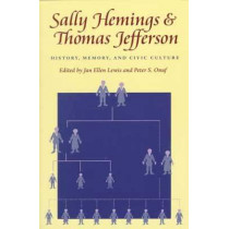 Sally Hemings and Thomas Jefferson: History, Memory, and Civic Culture by Jan Lewis, 9780813919195