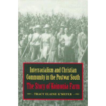 Interracialism and Christian Community in the Postwar South: The Story of Koinonia Farm by Tracy Elaine K'Meyer, 9780813920023