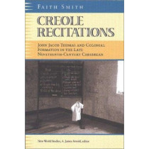 Creole Recitations: John Jacob Thomas and Colonial Formation in the Late Nineteenth-century Caribbean by Faith Smith, 9780813921433