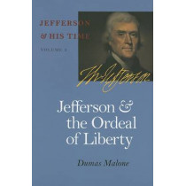 Jefferson and the Ordeal of Liberty by Dumas Malone, 9780813923635
