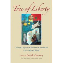 Tree of Liberty: Cultural Legacies of the Haitian Revolution in the Atlantic World by Doris L. Garraway, 9780813926865