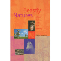 Beastly Natures: Animals, Humans, and the Study of History by Dorothee Brantz, 9780813929477