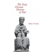 The Early Christian Doctrine of God by Robert M. Grant, 9780813930152