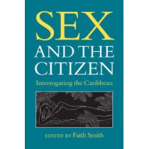 Sex and the Citizen: Interrogating the Caribbean by Faith Smith, 9780813931128