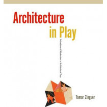 Architecture in Play: Intimations of Modernism in Architectural Toys by Tamar Zinger, 9780813937724