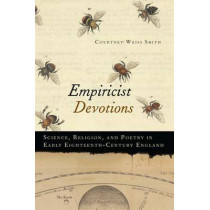 Empiricist Devotions: Science, Religion, and Poetry in Early Eighteenth-Century England by Courtney Weiss Smith, 9780813938387