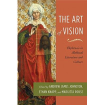 The Art of Vision: Ekphrasis in Medieval Literature and Culture by Andrew James Johnston, 9780814212943
