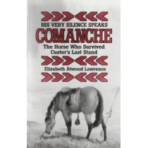 His Very Silence Speaks: Comanche - The Horse Who Survived Custer's Last Stand by Elizabeth Atwood Lawrence, 9780814321973