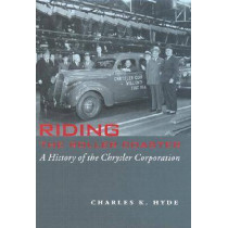 Riding the Roller Coaster: A History of the Chrysler Corporation by Charles K. Hyde, 9780814330913