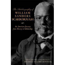 The Autobiography of William Sanders Scarborough: An American Journey from Slavery to Scholarship by Michele Valerie Ronnick, 9780814332245