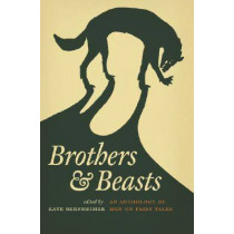Brothers and Beasts: An Anthology of Men on Fairy Tales by Kate Bernheimer, 9780814332672