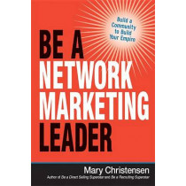 Be a Network Marketing Leader: Build a Community to Build Your Empire by Mary Christensen, 9780814436820