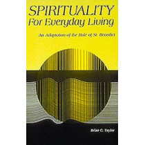 Spirituality For Everyday Living: An Adaptation of the Rule of St. Benedict by Brian C. Taylor, 9780814617571