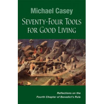 Seventy-Four Tools for Good Living: Reflections on the Fourth Chapter of Benedict's Rule by Michael Casey, OCSO, 9780814637203
