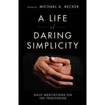 A Life of Daring Simplicity: Daily Meditations on the Priesthood by Michael A. Becker, 9780814638248