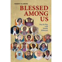 Blessed Among Us: Day by Day with Saintly Witnesses by Robert Ellsberg, 9780814647219