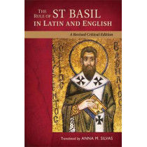 The Rule of St. Basil in Latin and English: A Revised Critical Edition by Anna M. Silvas, 9780814682128