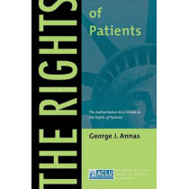 The Rights of Patients: The Authoritative ACLU Guide to the Rights of Patients, Third Edition by George J. Annas, 9780814705032