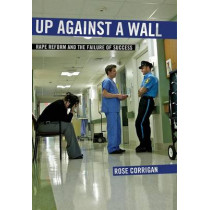 Up Against a Wall: Rape Reform and the Failure of Success by Rose Corrigan, 9780814707937