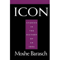 Icon: Studies in the History of An Idea by Moshe Barasch, 9780814712146