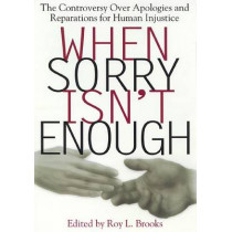 When Sorry Isn't Enough: The Controversy Over Apologies and Reparations for Human Injustice by Roy L. Brooks, 9780814713327