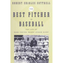 The Best Pitcher in Baseball: The Life of Rube Foster, Negro League Giant by Robert Charles Cottrell, 9780814716151