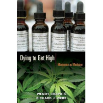 Dying to Get High: Marijuana as Medicine by Wendy Chapkis, 9780814716670