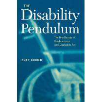 The Disability Pendulum: The First Decade of the Americans With Disabilities Act by Ruth Colker, 9780814716809