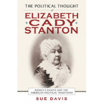 The Political Thought of Elizabeth Cady Stanton: Women's Rights and the American Political Traditions by Sue Davis, 9780814719985