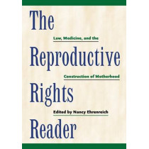 The Reproductive Rights Reader: Law, Medicine, and the Construction of Motherhood by Nancy Ehrenreich, 9780814722312