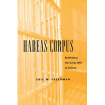 Habeas Corpus: Rethinking the Great Writ of Liberty by Eric M. Freedman, 9780814727188