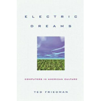 Electric Dreams: Computers in American Culture by Ted Friedman, 9780814727409
