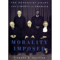 Morality Imposed: The Rehnquist Court and the State of Liberty in America by Stephen E. Gottlieb, 9780814731284