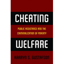 Cheating Welfare: Public Assistance and the Criminalization of Poverty by Kaaryn S. Gustafson, 9780814732311