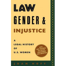 Law, Gender, and Injustice: A Legal History of U.S. Women by Joan Hoff, 9780814735091