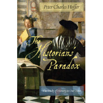 The Historians' Paradox: The Study of History in Our Time by Peter Charles Hoffer, 9780814737149