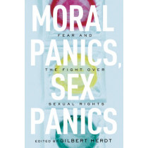 Moral Panics, Sex Panics: Fear and the Fight over Sexual Rights by Gilbert Herdt, 9780814737224