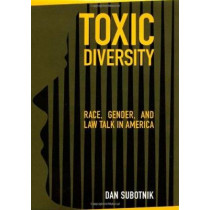 Toxic Diversity: Race, Gender, and Law Talk in America by Dan Subotnik, 9780814740002