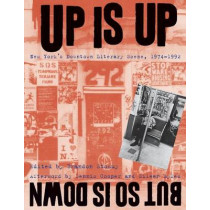 Up Is Up, But So Is Down: New York's Downtown Literary Scene, 1974-1992 by Brandon Stosuy, 9780814740118