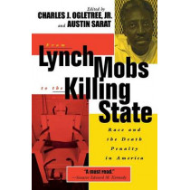 From Lynch Mobs to the Killing State: Race and the Death Penalty in America by Austin Sarat, 9780814740224