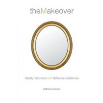 The Makeover: Reality Television and Reflexive Audiences by Katherine Sender, 9780814740705