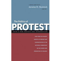 The Politics of Protest: Task Force on Violent Aspects of Protest and Confrontation of the National Commission on the Causes and Prevention of Violence by Jerome H. Skolnick, 9780814740989