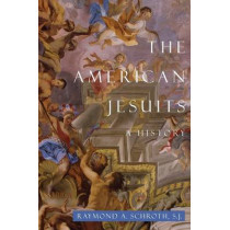 The American Jesuits: A History by Raymond A. Schroth, 9780814741085