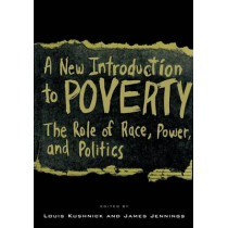 A New Introduction to Poverty: The Role of Race, Power, and Politics by Louis Kushnick, 9780814742396